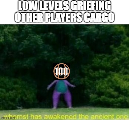 factual information |  LOW LEVELS GRIEFING OTHER PLAYERS CARGO | image tagged in whomst has awakened the ancient one,gta,gta online,gta cargos | made w/ Imgflip meme maker