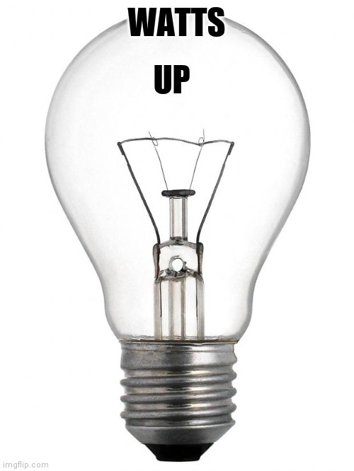 Light joke |  WATTS; UP | image tagged in light bulb,funny memes | made w/ Imgflip meme maker
