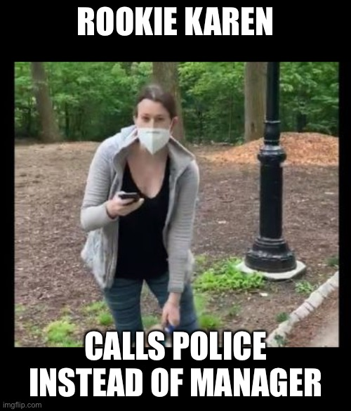 Rookie Karen |  ROOKIE KAREN; CALLS POLICE INSTEAD OF MANAGER | image tagged in karen kulture | made w/ Imgflip meme maker