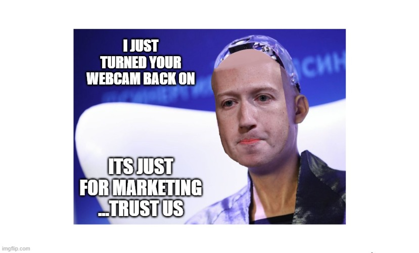 Farcebook |  I JUST TURNED YOUR WEBCAM BACK ON; ITS JUST FOR MARKETING ...TRUST US | image tagged in facebook,spying,security,secrets | made w/ Imgflip meme maker