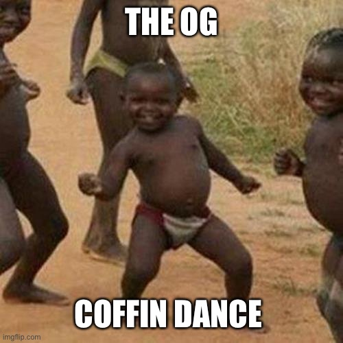 Third World Success Kid |  THE OG; COFFIN DANCE | image tagged in memes,third world success kid | made w/ Imgflip meme maker