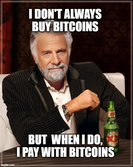The Most Interesting Man In The World |  I DON'T ALWAYS BUY BITCOINS; BUT  WHEN I DO, I PAY WITH BITCOINS | image tagged in memes,the most interesting man in the world | made w/ Imgflip meme maker
