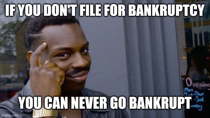 Bankruptcy |  IF YOU DON'T FILE FOR BANKRUPTCY; YOU CAN NEVER GO BANKRUPT | image tagged in memes,roll safe think about it | made w/ Imgflip meme maker