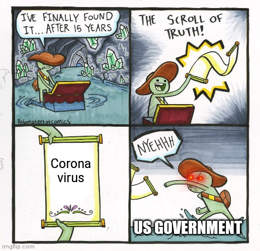 The real reason there's quarantines |  Corona virus; US GOVERNMENT | image tagged in memes,the scroll of truth | made w/ Imgflip meme maker