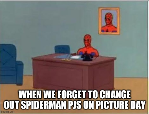 Spiderman Computer Desk |  WHEN WE FORGET TO CHANGE OUT SPIDERMAN PJS ON PICTURE DAY | image tagged in memes,spiderman computer desk,spiderman | made w/ Imgflip meme maker