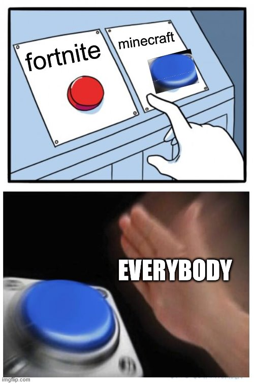 Two Buttons |  minecraft; fortnite; EVERYBODY | image tagged in memes,two buttons | made w/ Imgflip meme maker