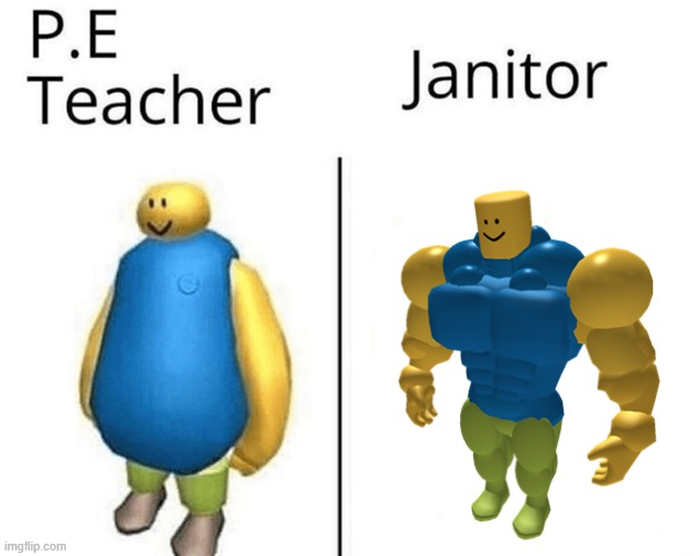 Here is a roblox meme |  P.E Teacher; JANITOR | image tagged in roblox,memes,fat people,lol | made w/ Imgflip meme maker
