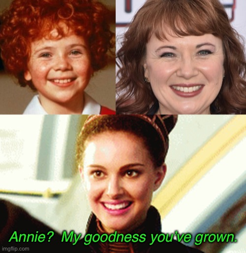 Ani? |  Annie?  My goodness you've grown. | image tagged in happy padme | made w/ Imgflip meme maker