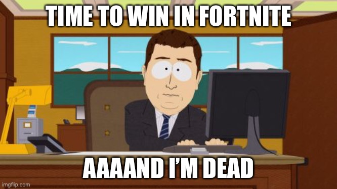 Aaaaand Its Gone Meme |  TIME TO WIN IN FORTNITE; AAAAND I'M DEAD | image tagged in memes,aaaaand its gone | made w/ Imgflip meme maker