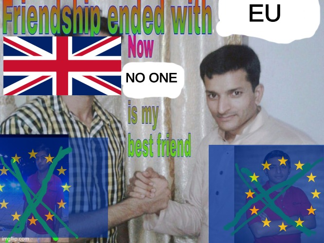 now that is an oof |  EU; NO ONE | image tagged in friendship ended | made w/ Imgflip meme maker