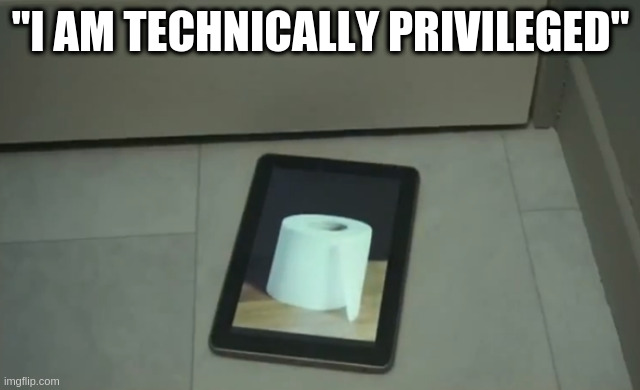 "Electronic Toilet Paper | ""I AM TECHNICALLY PRIVILEGED"" 