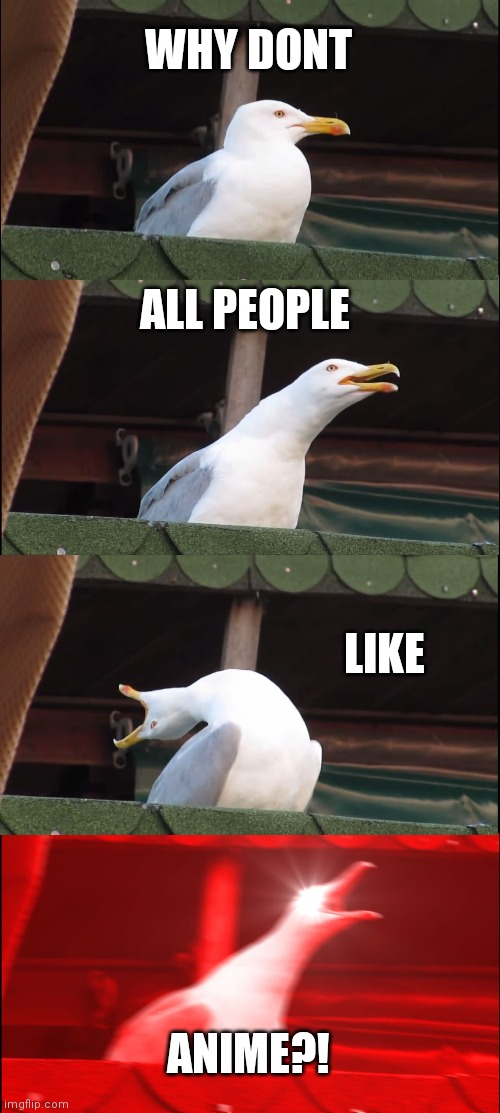 Inhaling Seagull |  WHY DONT; ALL PEOPLE; LIKE; ANIME?! | image tagged in memes,inhaling seagull | made w/ Imgflip meme maker