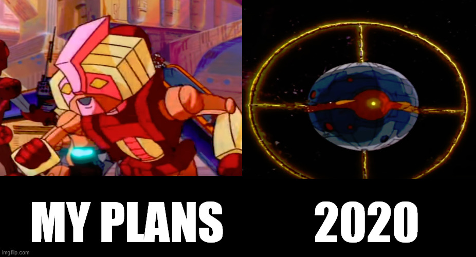MY PLANS          2020 | image tagged in my plans 2020,my plans,2020,transformers the movie,real transformers,social distancing | made w/ Imgflip meme maker