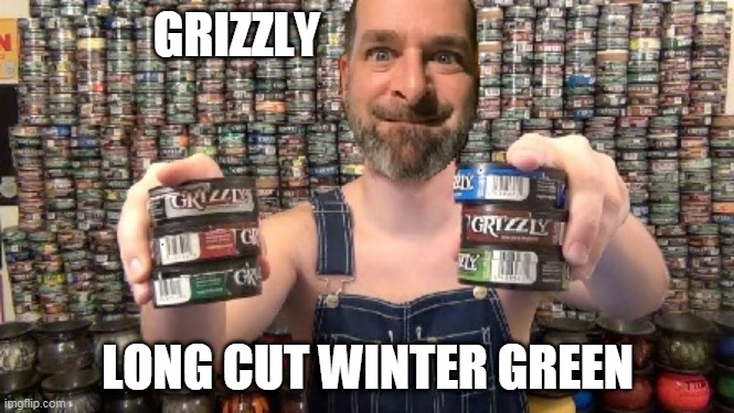 Amiri King Grizzly |  GRIZZLY; LONG CUT WINTER GREEN | image tagged in amiri king,grizzly,chew,tobacco,silveraydo | made w/ Imgflip meme maker