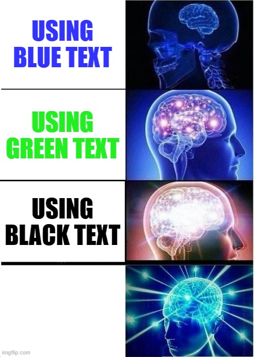 best colour 2020 |  USING BLUE TEXT; USING GREEN TEXT; USING BLACK TEXT; USING WHITE TEXT | image tagged in memes,expanding brain | made w/ Imgflip meme maker