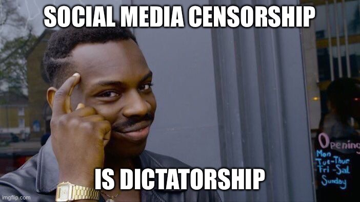 SOCIAL MEDIA CENSORSHIP IS DICTATORSHIP | image tagged in memes,roll safe think about it | made w/ Imgflip meme maker