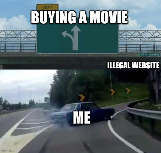 Car Drift Meme |  BUYING A MOVIE; ILLEGAL WEBSITE; ME | image tagged in car drift meme,movies,poop,money | made w/ Imgflip meme maker
