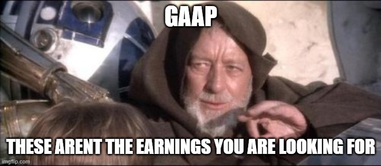 These Aren't The Droids You Were Looking For |  GAAP; THESE ARENT THE EARNINGS YOU ARE LOOKING FOR | image tagged in memes,these aren't the droids you were looking for | made w/ Imgflip meme maker