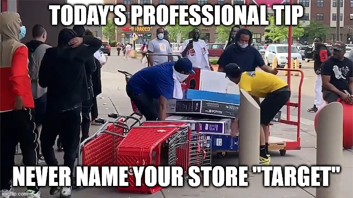 "Today's professional tip: Never name your store ""Target"" 