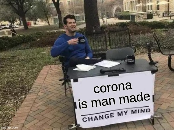 Change My Mind |  corona is man made | image tagged in memes,change my mind | made w/ Imgflip meme maker