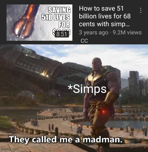 *Simps | image tagged in thanos they called me a madman | made w/ Imgflip meme maker