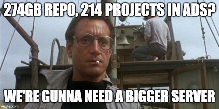 AzureDevops Kicking butt |  274GB REPO, 214 PROJECTS IN ADS? WE'RE GUNNA NEED A BIGGER SERVER | image tagged in going to need a bigger boat,devops,git,azure,repository | made w/ Imgflip meme maker