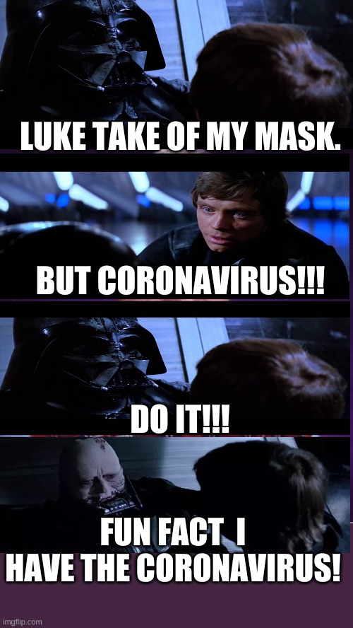 Bad Luck Brian |  LUKE TAKE OF MY MASK. BUT CORONAVIRUS!!! DO IT!!! FUN FACT  I HAVE THE CORONAVIRUS! | image tagged in memes,bad luck brian | made w/ Imgflip meme maker