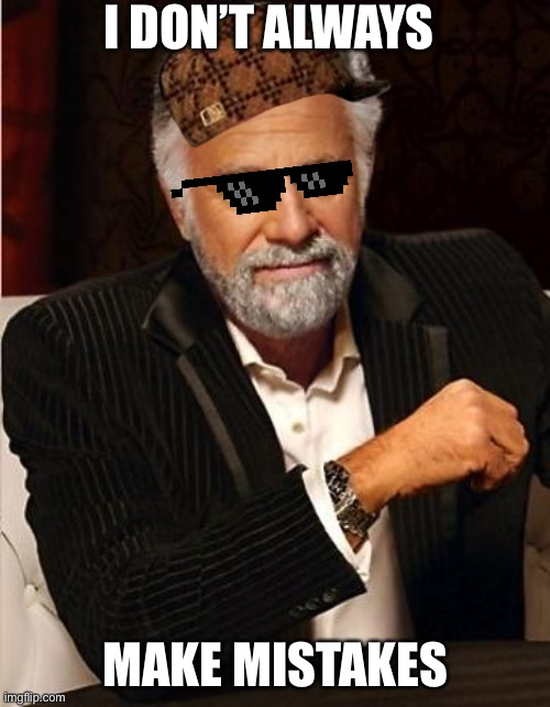 i don't always | I DON'T ALWAYS MAKE MISTAKES | image tagged in i don't always | made w/ Imgflip meme maker