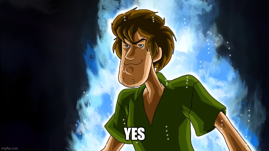 Ultra instinct shaggy | YES | image tagged in ultra instinct shaggy | made w/ Imgflip meme maker