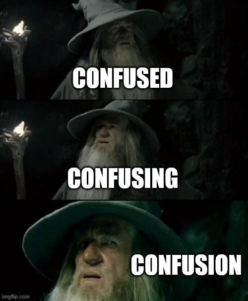 CONFUSED CONFUSING CONFUSION | image tagged in memes,confused gandalf | made w/ Imgflip meme maker