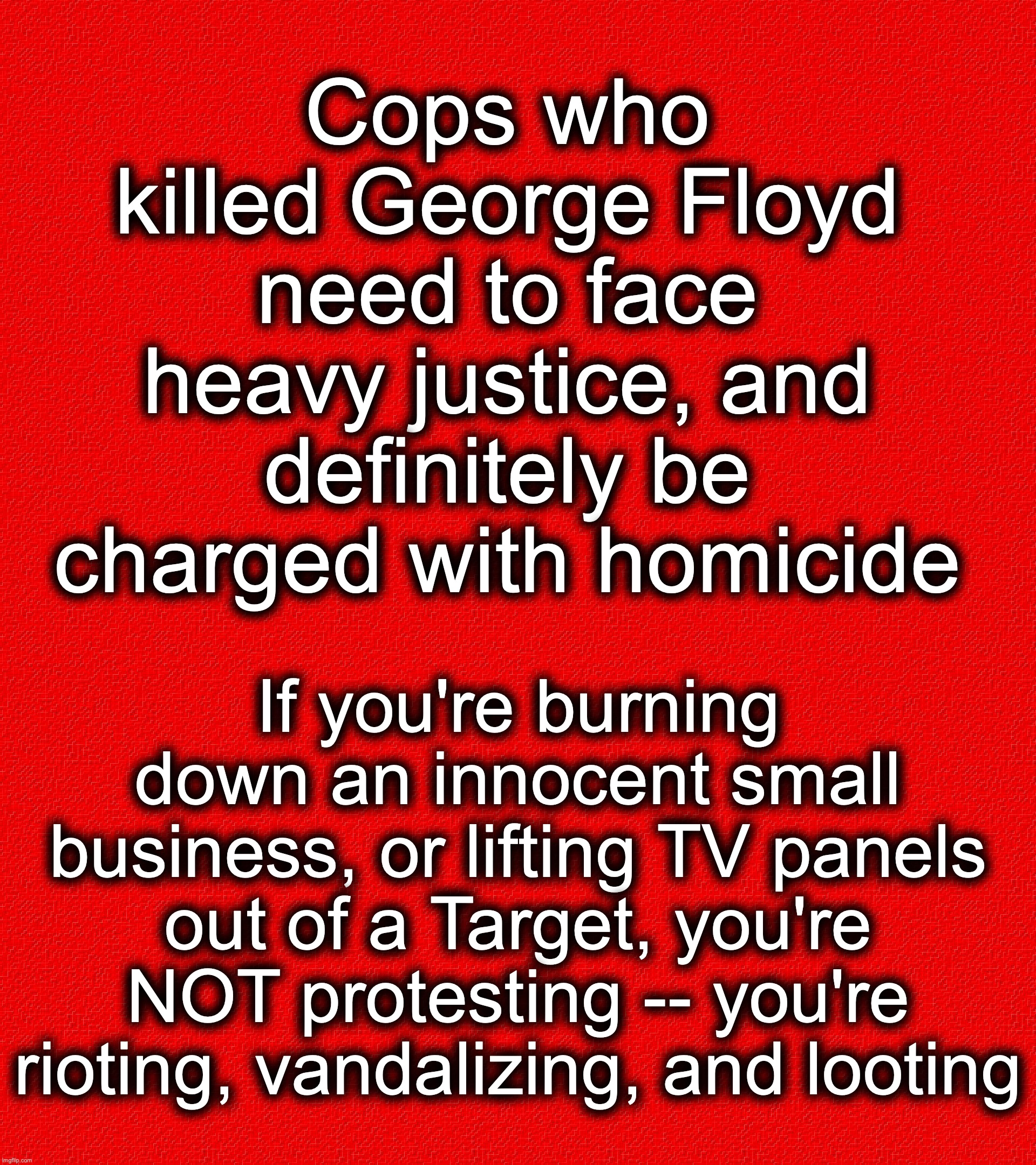 After all, looting/rioting/vandalism also takes place in a city, when their pro sports teams win a Championship |  Cops who killed George Floyd need to face heavy justice, and definitely be charged with homicide; If you're burning down an innocent small business, or lifting TV panels out of a Target, you're NOT protesting -- you're rioting, vandalizing, and looting | image tagged in minnesota | made w/ Imgflip meme maker