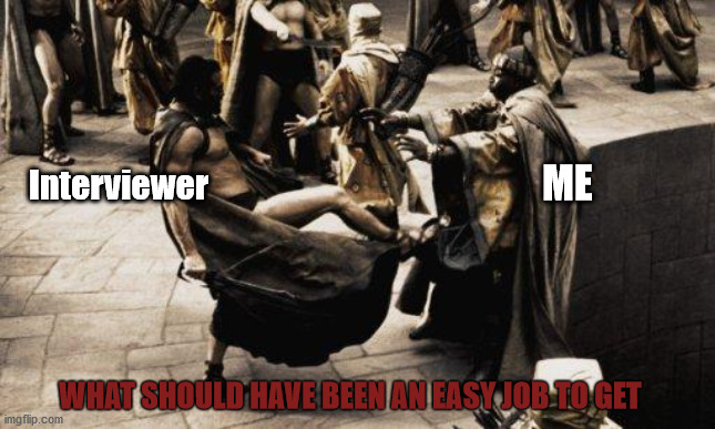 This is Retail Interview Fail |  Interviewer; ME; WHAT SHOULD HAVE BEEN AN EASY JOB TO GET | image tagged in sparta kick,job interview,interview,leonidas,this is sparta | made w/ Imgflip meme maker