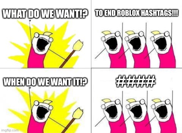 ####### |  WHAT DO WE WANT!? TO END ROBLOX HASHTAGS!!! ####; WHEN DO WE WANT IT!? | image tagged in memes,what do we want,funny,roblox,hashtags,swearing | made w/ Imgflip meme maker