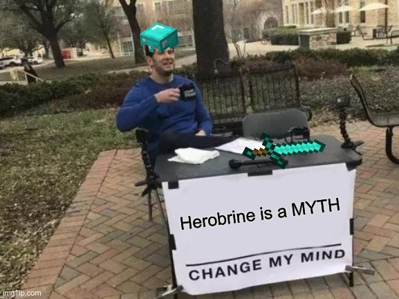 Change My Mind |  Herobrine is a MYTH | image tagged in memes,change my mind | made w/ Imgflip meme maker