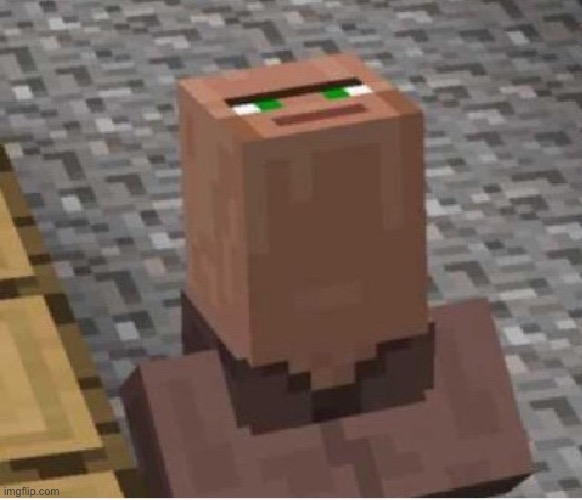 Minecraft Villager Looking Up | image tagged in minecraft villager looking up | made w/ Imgflip meme maker