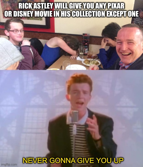 RICK ASTLEY WILL GIVE YOU ANY PIXAR OR DISNEY MOVIE IN HIS COLLECTION EXCEPT ONE; NEVER GONNA GIVE YOU UP | image tagged in rick astley,dad joke meme | made w/ Imgflip meme maker