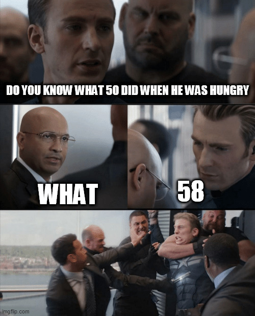 50 -- 8 |  DO YOU KNOW WHAT 50 DID WHEN HE WAS HUNGRY; WHAT; 58 | image tagged in captain america elevator fight | made w/ Imgflip meme maker