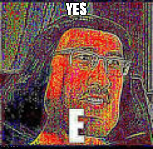 YES | made w/ Imgflip meme maker