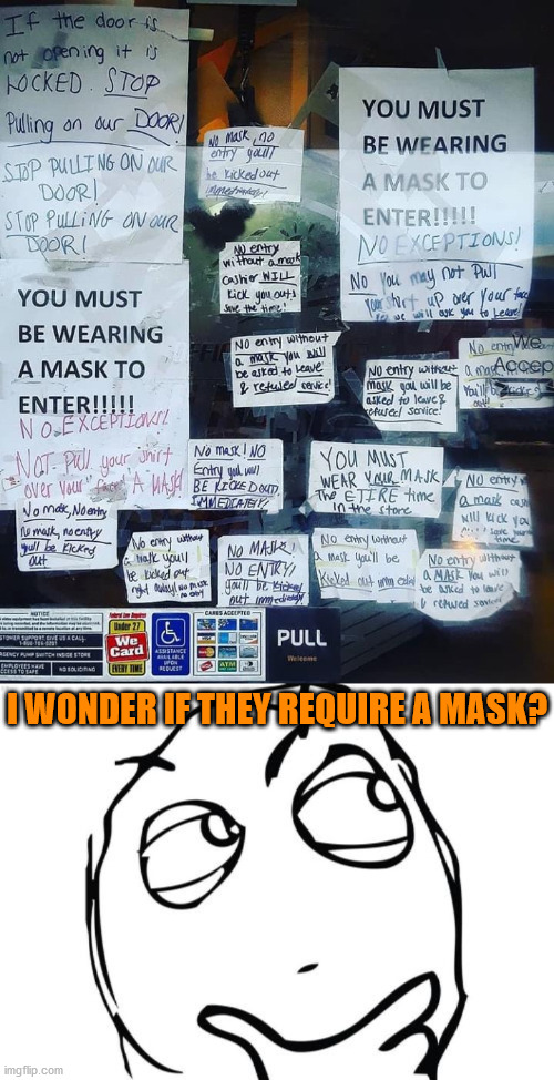 I wish it was more clear and less vague. |  I WONDER IF THEY REQUIRE A MASK? | image tagged in memes,question rage face,question,masks | made w/ Imgflip meme maker