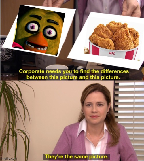 Chica Kfc | image tagged in memes,they're the same picture | made w/ Imgflip meme maker