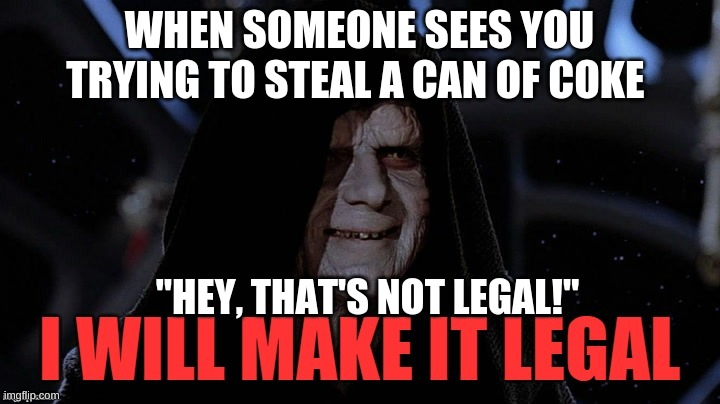"WHEN SOMEONE SEES YOU TRYING TO STEAL A CAN OF COKE; ""HEY, THAT'S NOT LEGAL!"" 