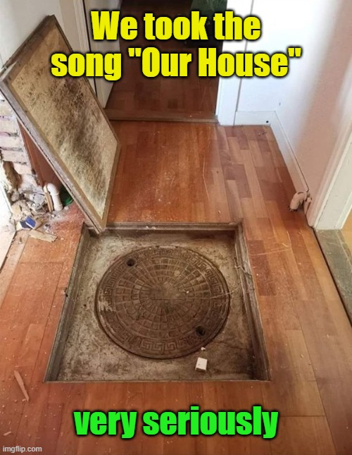 "80's music fans will understand ;-) |  We took the song ""Our House""; very seriously 