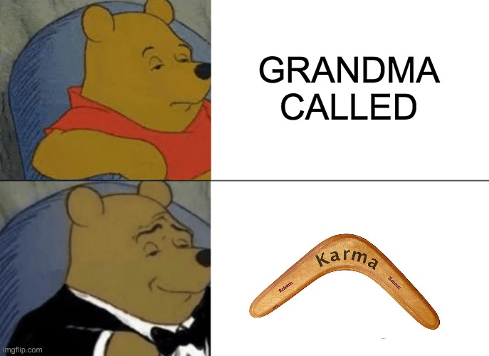 BOOMER-RANG |  GRANDMA CALLED | image tagged in memes,tuxedo winnie the pooh | made w/ Imgflip meme maker