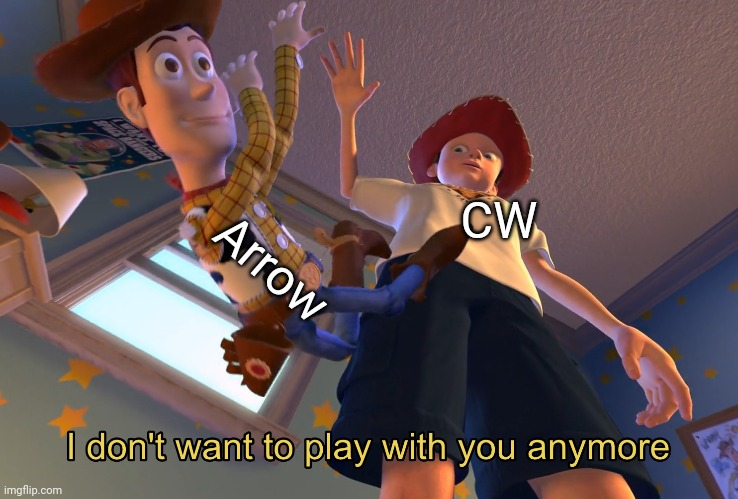 I don't want to play with you anymore |  Arrow; CW | image tagged in i don't want to play with you anymore,memes,funny,dc comics,arrow,cw | made w/ Imgflip meme maker