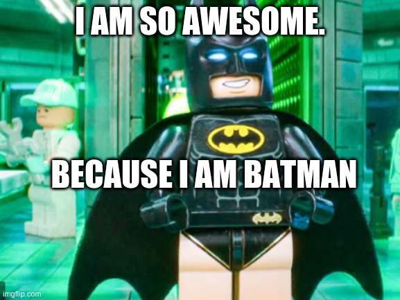 Batman when he is he thinks he is alone |  I AM SO AWESOME. BECAUSE I AM BATMAN | image tagged in batman,underwear,cape,bats,bat,funny | made w/ Imgflip meme maker