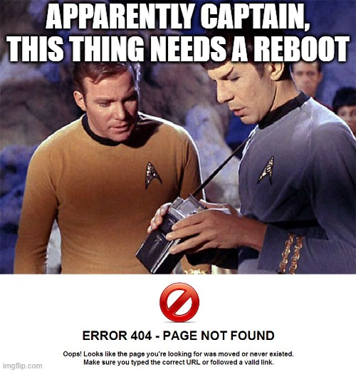 Damn, it's the 23rd Century |  APPARENTLY CAPTAIN, THIS THING NEEDS A REBOOT | image tagged in star trek tricorder,error 404 about me not found | made w/ Imgflip meme maker