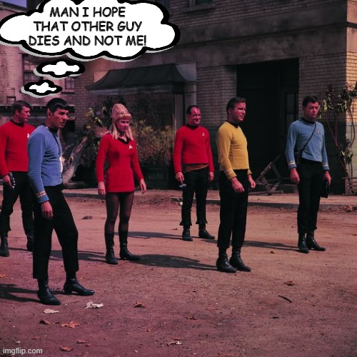 Don't Press Your Luck Red Shirt! |  MAN I HOPE THAT OTHER GUY DIES AND NOT ME! | image tagged in the one who dealt it isn't hiding it very well star trek | made w/ Imgflip meme maker
