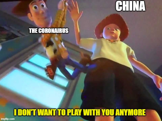 ANDY DROPPING WOODY |  CHINA; THE CORONAIRUS; I DON'T WANT TO PLAY WITH YOU ANYMORE | image tagged in andy dropping woody | made w/ Imgflip meme maker