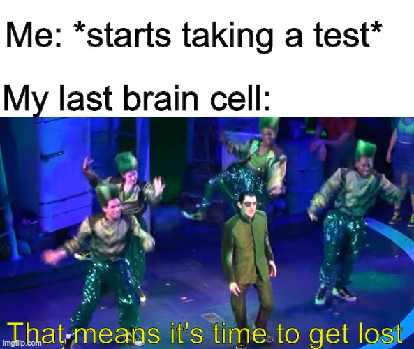 They headed out |  Me: *starts taking a test*; My last brain cell:; That means it's time to get lost | image tagged in spongebob,test | made w/ Imgflip meme maker