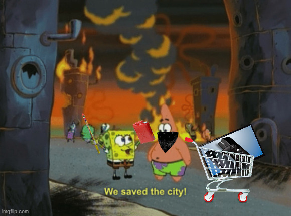 we saved the city! | image tagged in memes,funny memes,looting,riots,dank memes | made w/ Imgflip meme maker